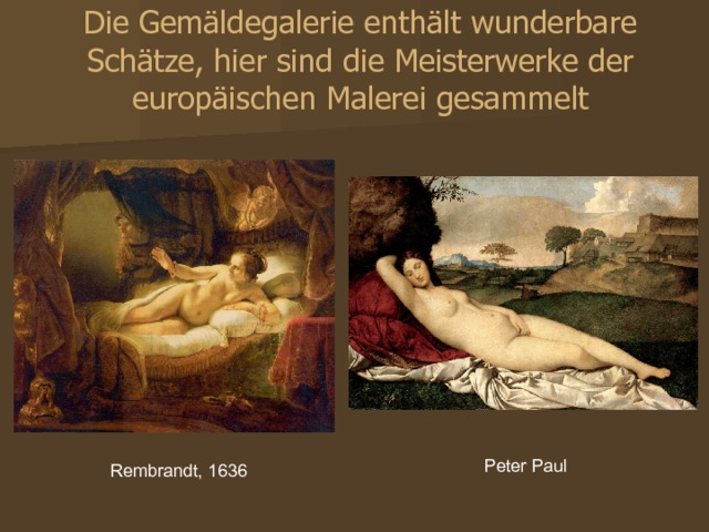 Die Gemäldegalerie enthält wunderbare Schätze, hier sind die Meisterwerke der europäischen Malerei gesammelt Картинная галерея содержит чудесные сокровища, здесь собраны шедевры европейской живописи. Peter Paul Rembrandt, 1636