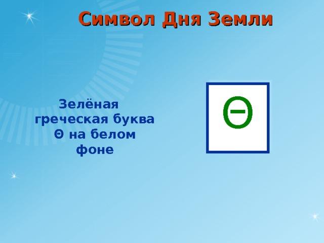 Символ Дня Земли    Зелёная греческая буква Θ на белом фоне Θ