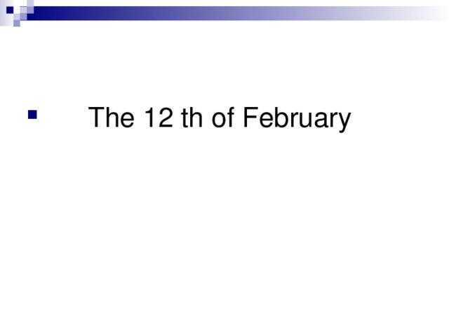The 12 th of February