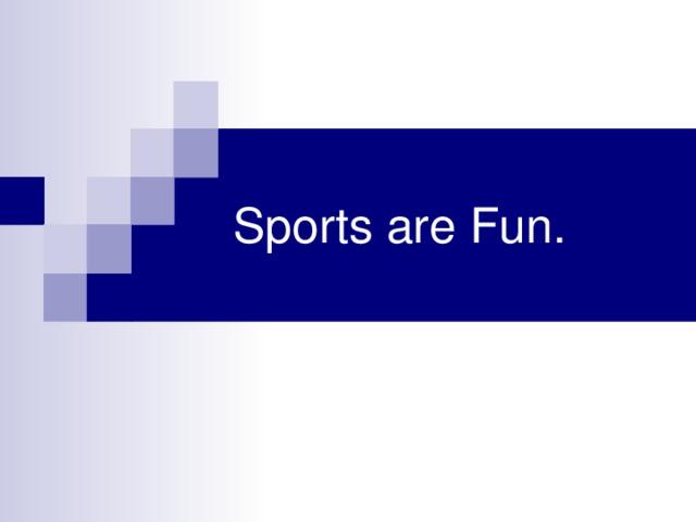 Sports are Fun.