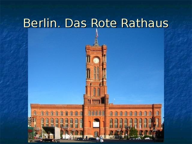 Berlin. Das Rote Rathaus