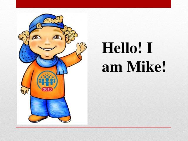 Hello! I am Mike!