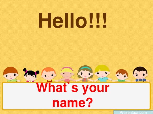 Hello!!! What`s your name? Prezentacii.com
