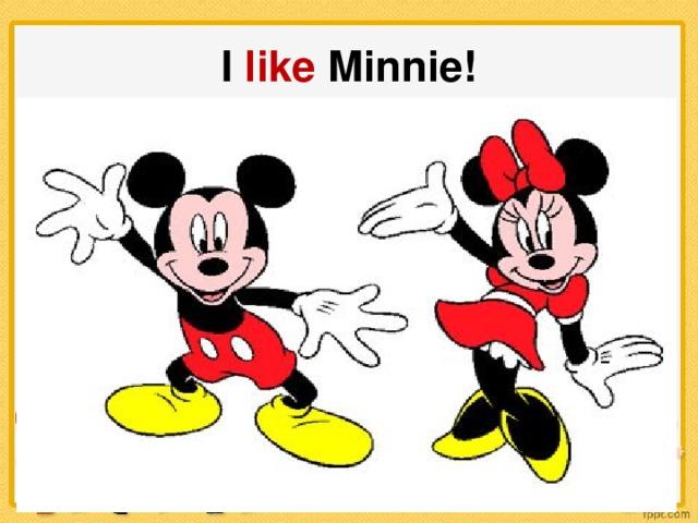 I like Minnie!