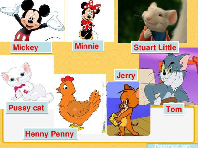 Minnie Mickey Stuart Little Jerry Pussy cat Tom Henny Penny Prezentacii.com