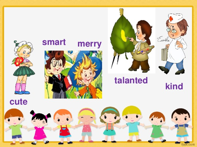 smart merry talanted kind cute