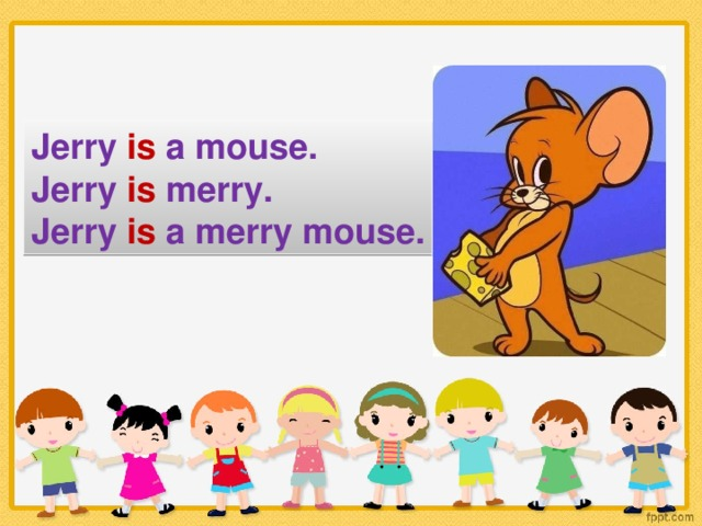 Jerry is a mouse. Jerry is merry. Jerry is a merry mouse.