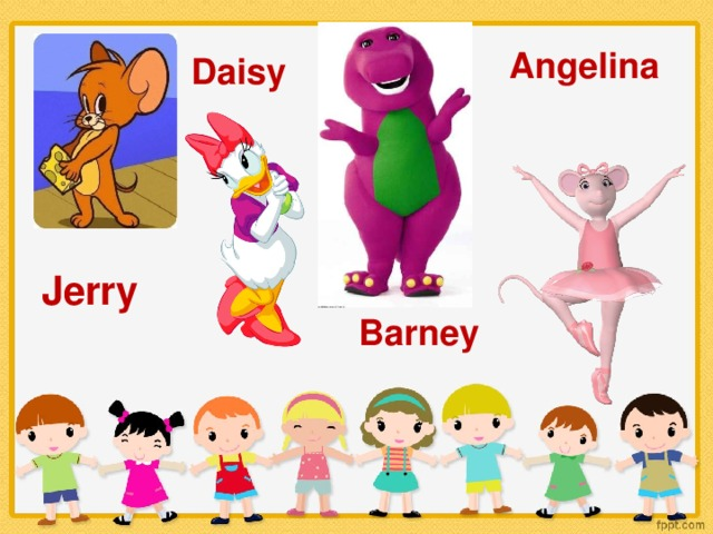 Angelina  Daisy Jerry Barney