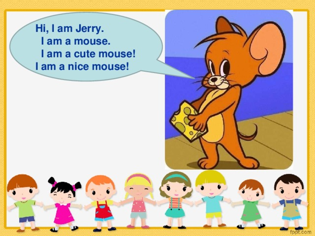 Hi, I am Jerry.  I am a mouse.  I am a cute mouse! I am a nice mouse!