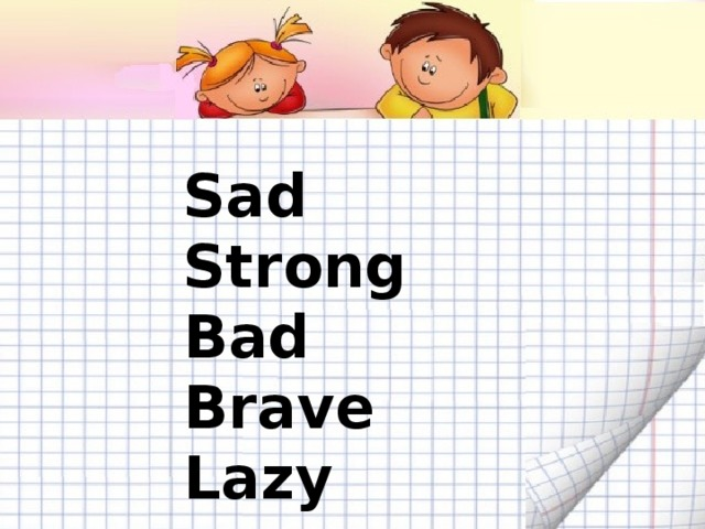 Sad Strong Bad Brave Lazy