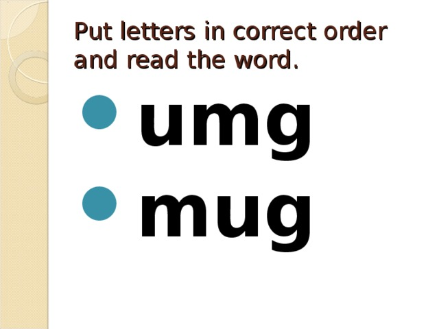 Put letters in correct order and read the word.
