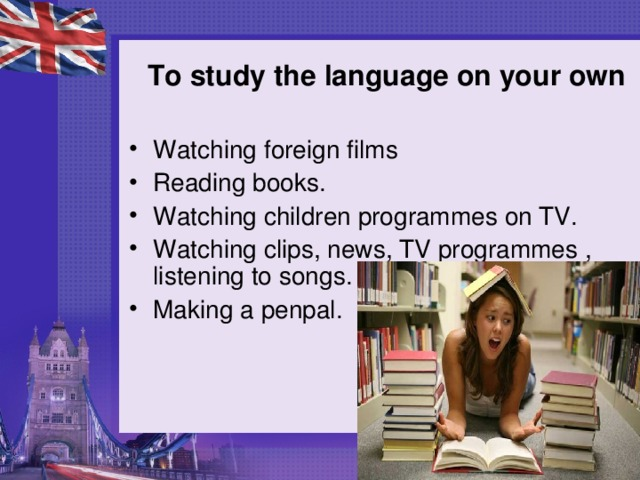 To study the language on your own