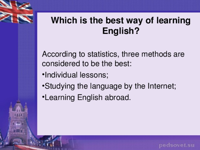 Which is the best way of learning English? According to statistics, three methods are considered to be the best: