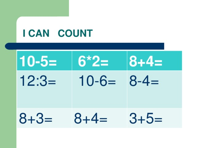 I CAN COUNT 10-5 =  6*2 = 12:3 = 8+4 =  10-6= 8+3 = 8+4 = 8-4 = 3+5 =