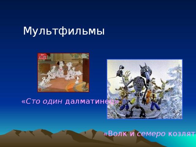 Мультфильмы « Сто один далматинец»  «Волк и семеро козлят»