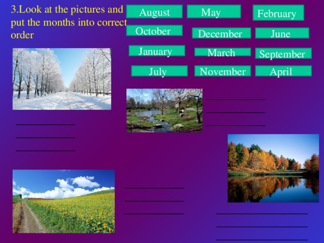 3.Look at the pictures and put the months into correct order  August May February October December June January March September April July November ___________ ___________ ___________ ___________ ___________ ___________ ___________ ___________ ___________ _________________ _________________ _________________
