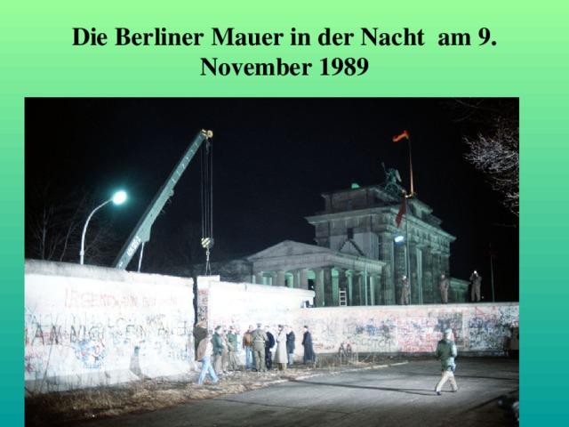 Die Berliner Mauer in der Nacht am 9. November 1989