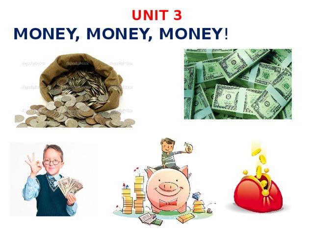 UNIT 3 MONEY, MONEY, MONEY !