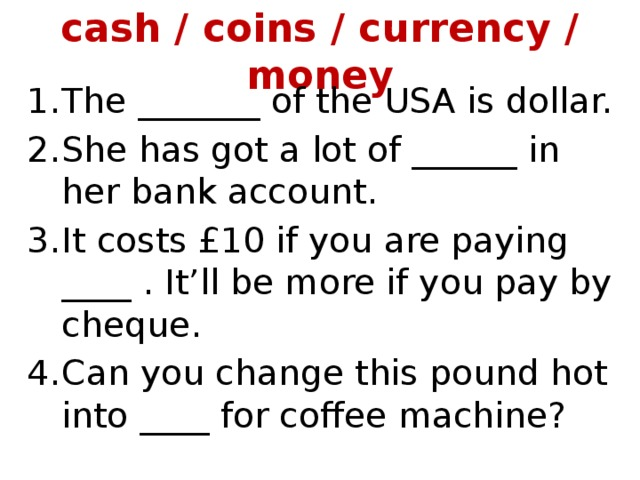 cash / coins / currency / money