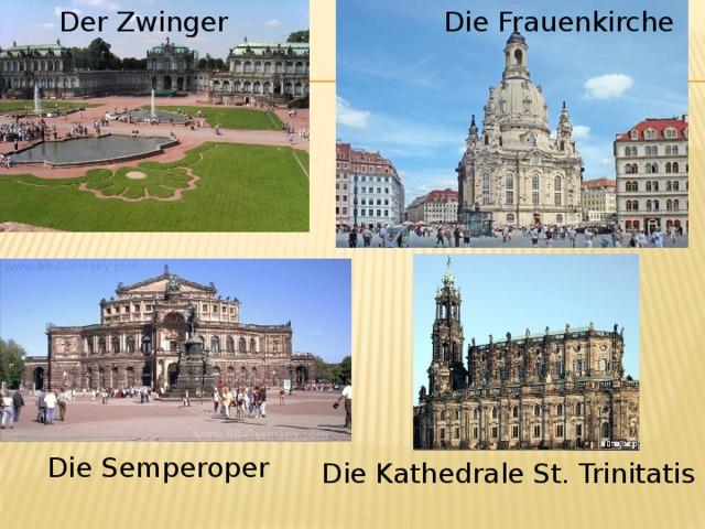 Der Zwinger Die Frauenkirche Die Semperoper  Die Kathedrale St. Trinitatis