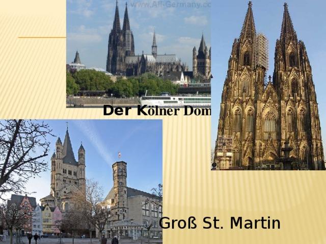 Der K ölner Dom Groß St. Martin